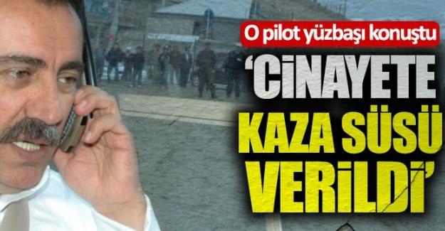 """Pilot yüzbaşı Davut Uçum; """"Muhsin Yazıcıoğlu'nu taşıyan helikopter arıza olmadan düşmüş"""""""