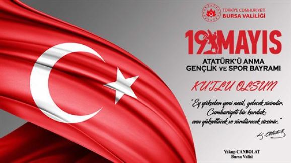 """Bursa Valisi Yakup Canbolat: """"19 Mayıs Atatürk'ü Anma, Gençlik ve Spor Bayramımızı en içten dileklerimle kutluyorum"""""""