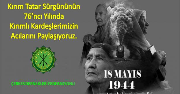 """Çerkes Dernekleri Federasyonu: """"Sürgünün 76'ncı yılında Kırımlı Kardeşlerimizin Acılarını Paylaşıyoruz"""""""