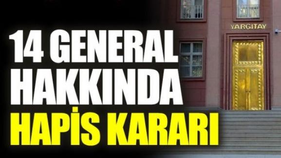 14 General hakkında hapis kararını Yargıtay onadı