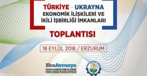 Erzurum ile Ukrayna arasında ekonomik köprüler kurulacak